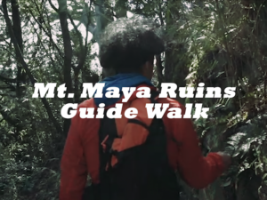 Mt.Maya Ruins Guide Walk